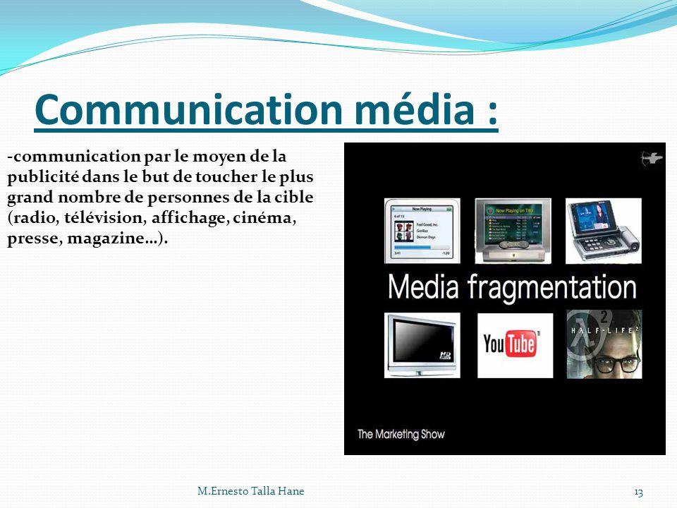 Communication média : -communication par le moyen de la publicité dans le but de toucher le plus grand nombre de personnes de la cible (radio, télévis