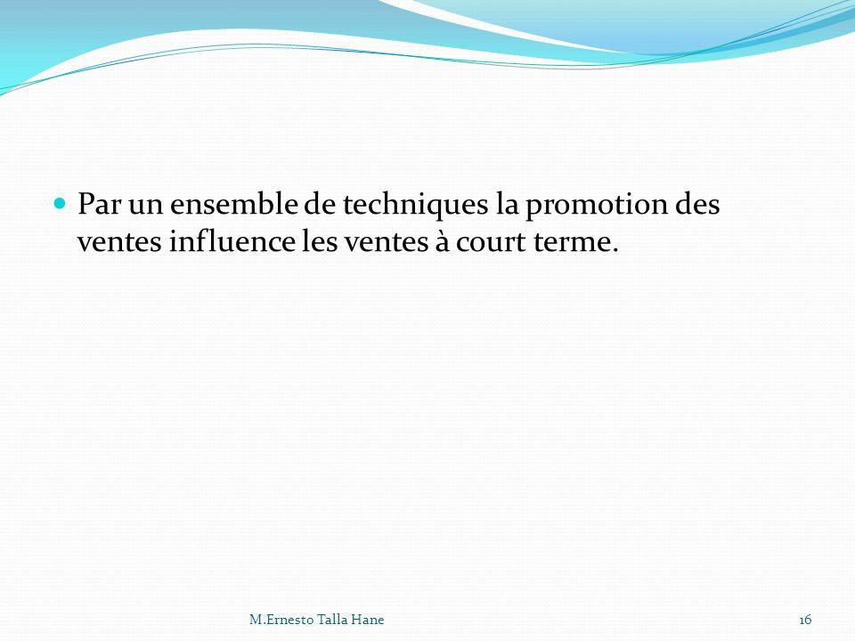 Par un ensemble de techniques la promotion des ventes influence les ventes à court terme. 16M.Ernesto Talla Hane
