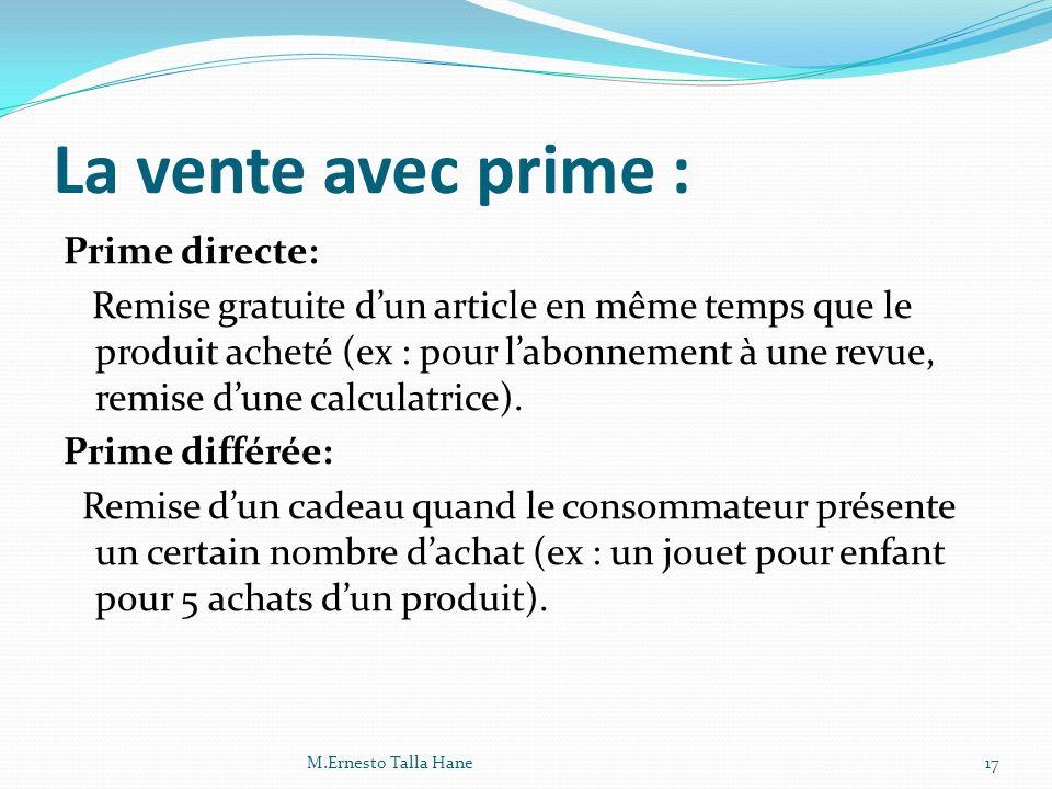 La vente avec prime : Prime directe: Remise gratuite dun article en même temps que le produit acheté (ex : pour labonnement à une revue, remise dune c