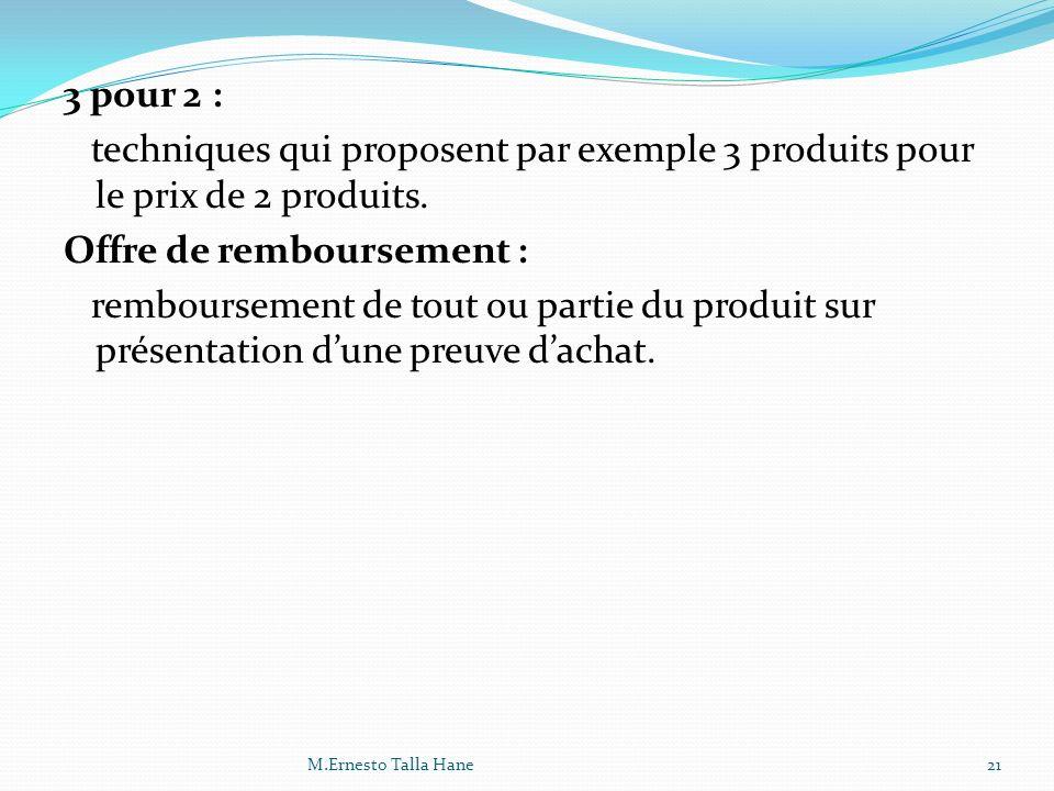 3 pour 2 : techniques qui proposent par exemple 3 produits pour le prix de 2 produits. Offre de remboursement : remboursement de tout ou partie du pro