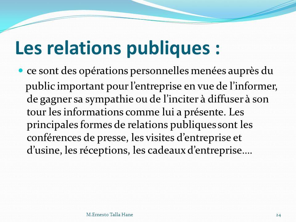 Les relations publiques : ce sont des opérations personnelles menées auprès du public important pour lentreprise en vue de linformer, de gagner sa sym