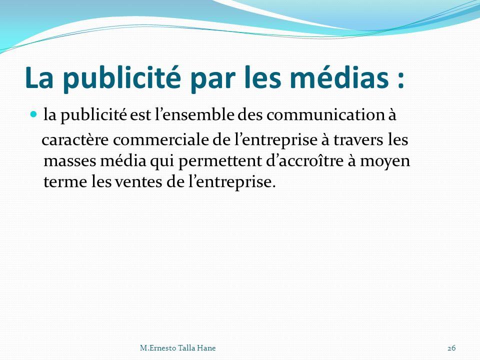 La publicité par les médias : la publicité est lensemble des communication à caractère commerciale de lentreprise à travers les masses média qui perme