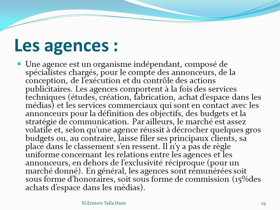 Les agences : Une agence est un organisme indépendant, composé de spécialistes chargés, pour le compte des annonceurs, de la conception, de lexécution