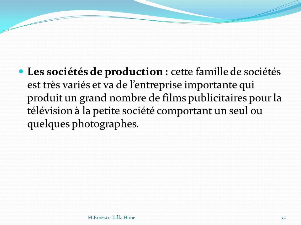 Les sociétés de production : cette famille de sociétés est très variés et va de lentreprise importante qui produit un grand nombre de films publicitai