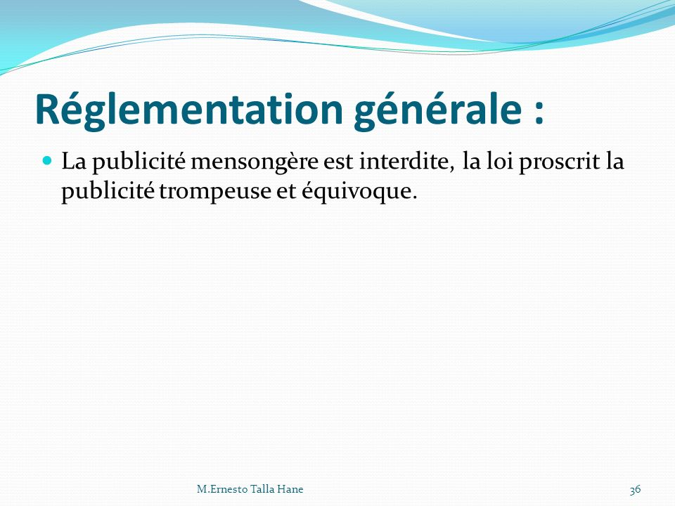 Réglementation générale : La publicité mensongère est interdite, la loi proscrit la publicité trompeuse et équivoque. 36M.Ernesto Talla Hane