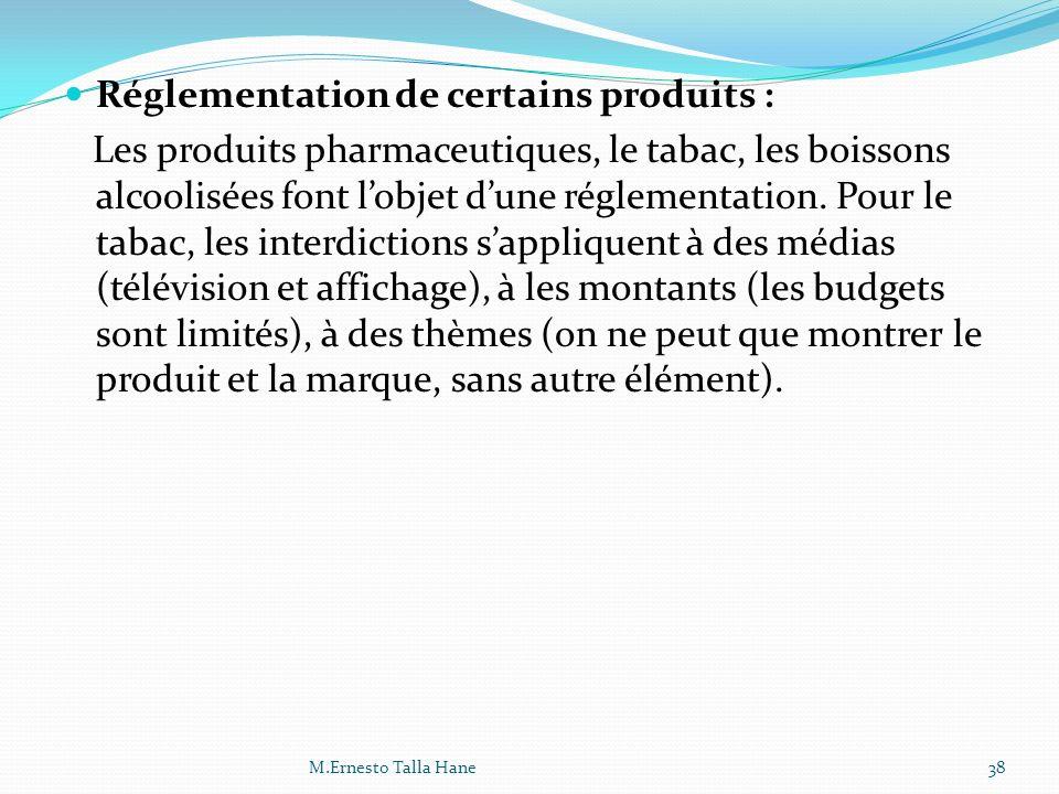 Réglementation de certains produits : Les produits pharmaceutiques, le tabac, les boissons alcoolisées font lobjet dune réglementation. Pour le tabac,