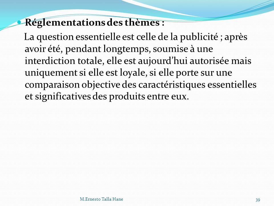 Réglementations des thèmes : La question essentielle est celle de la publicité ; après avoir été, pendant longtemps, soumise à une interdiction totale