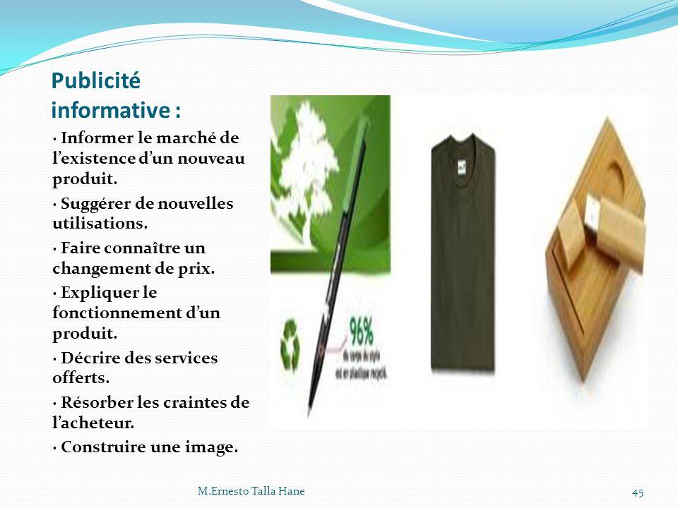 Publicité informative : · Informer le marché de lexistence dun nouveau produit. · Suggérer de nouvelles utilisations. · Faire connaître un changement