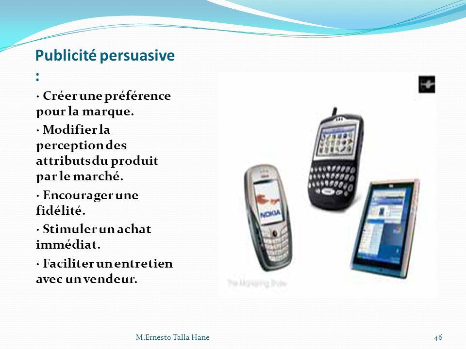 Publicité persuasive : · Créer une préférence pour la marque. · Modifier la perception des attributs du produit par le marché. · Encourager une fidéli