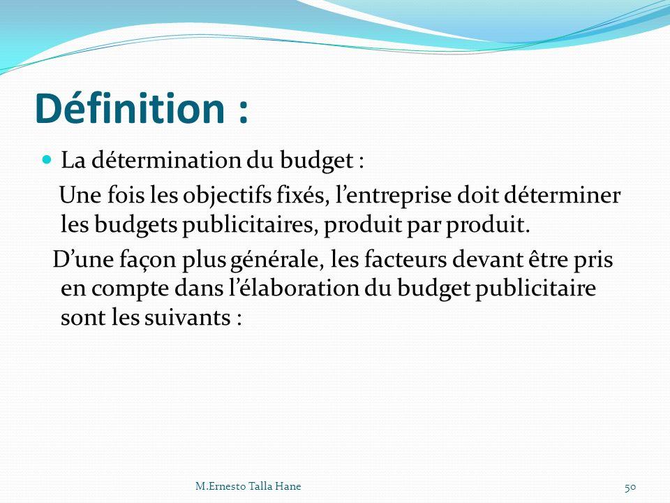 Définition : La détermination du budget : Une fois les objectifs fixés, lentreprise doit déterminer les budgets publicitaires, produit par produit. Du