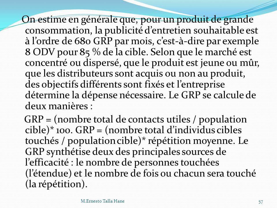 On estime en générale que, pour un produit de grande consommation, la publicité dentretien souhaitable est à lordre de 680 GRP par mois, cest-à-dire p