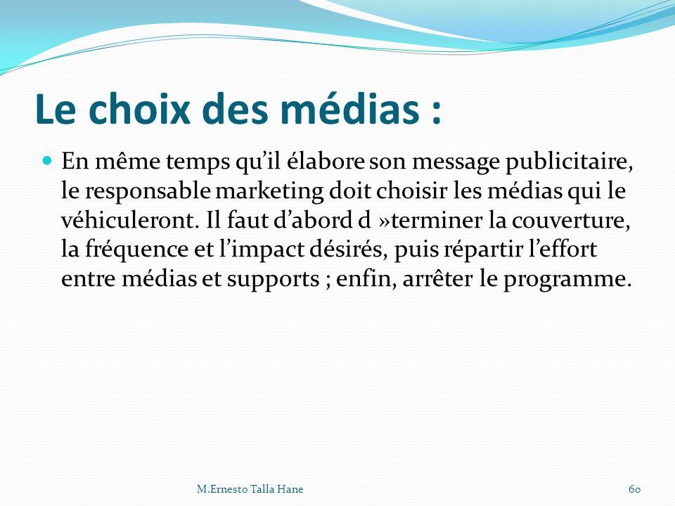 Le choix des médias : En même temps quil élabore son message publicitaire, le responsable marketing doit choisir les médias qui le véhiculeront. Il fa