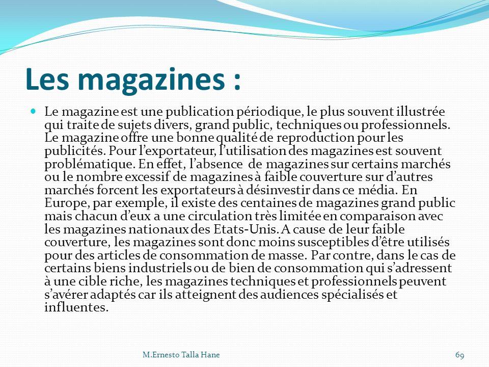 Les magazines : Le magazine est une publication périodique, le plus souvent illustrée qui traite de sujets divers, grand public, techniques ou profess