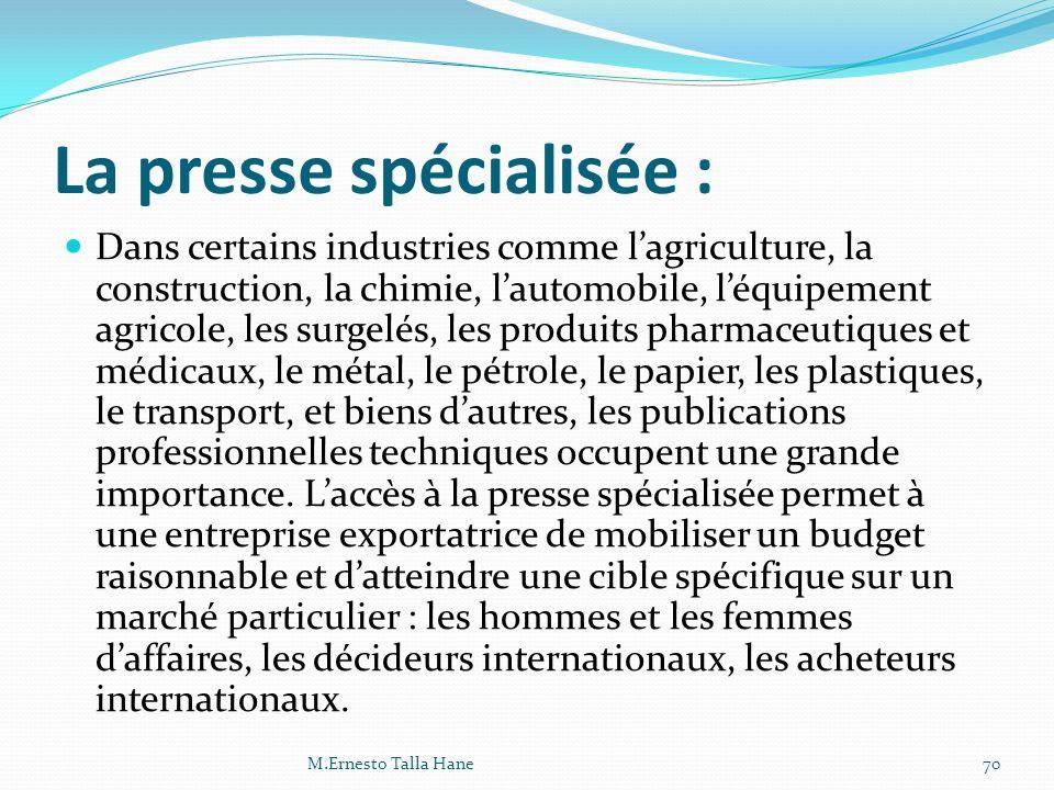 La presse spécialisée : Dans certains industries comme lagriculture, la construction, la chimie, lautomobile, léquipement agricole, les surgelés, les