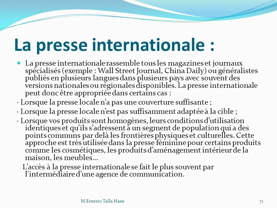 La presse internationale : La presse internationale rassemble tous les magazines et journaux spécialisés (exemple : Wall Street Journal, China Daily)