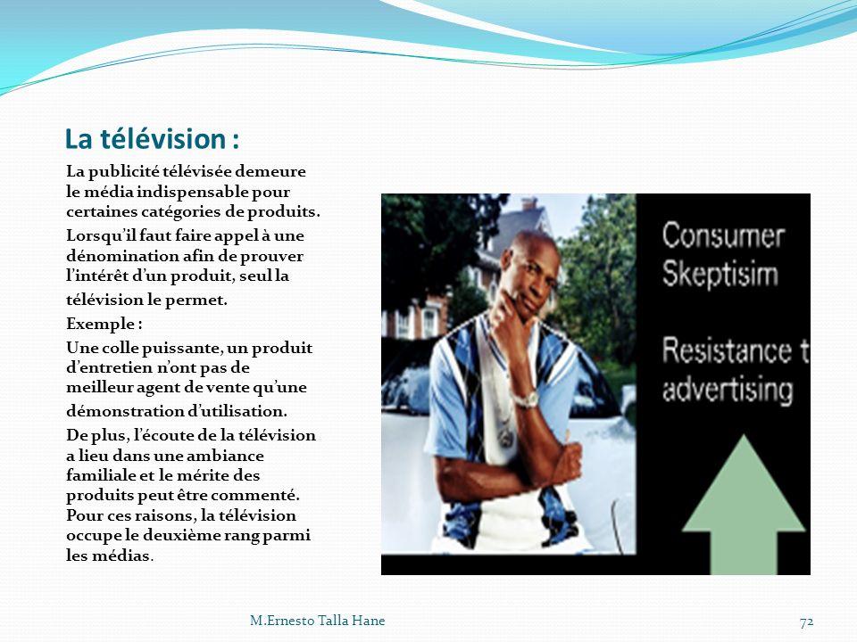 La télévision : La publicité télévisée demeure le média indispensable pour certaines catégories de produits. Lorsquil faut faire appel à une dénominat