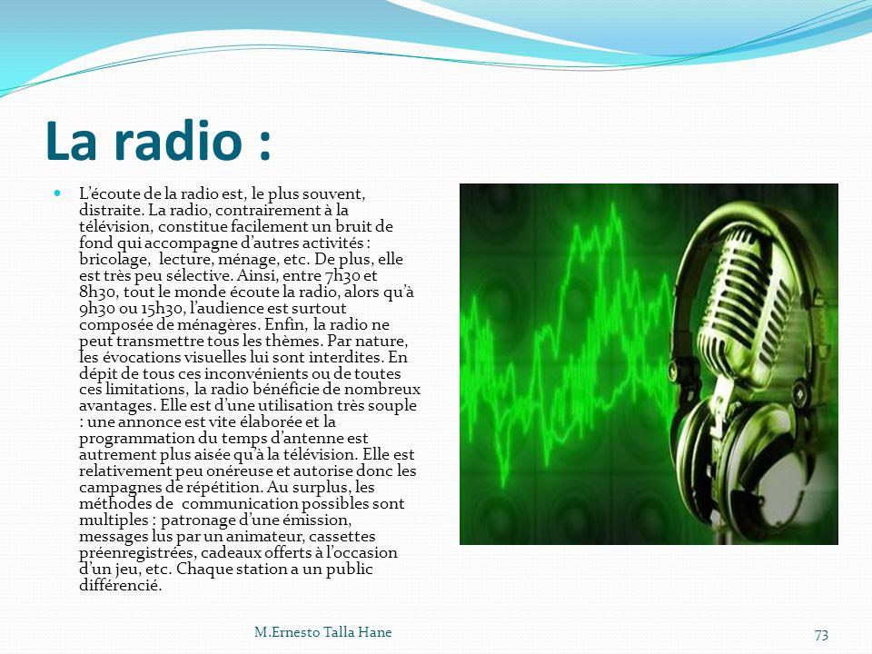 La radio : Lécoute de la radio est, le plus souvent, distraite. La radio, contrairement à la télévision, constitue facilement un bruit de fond qui acc