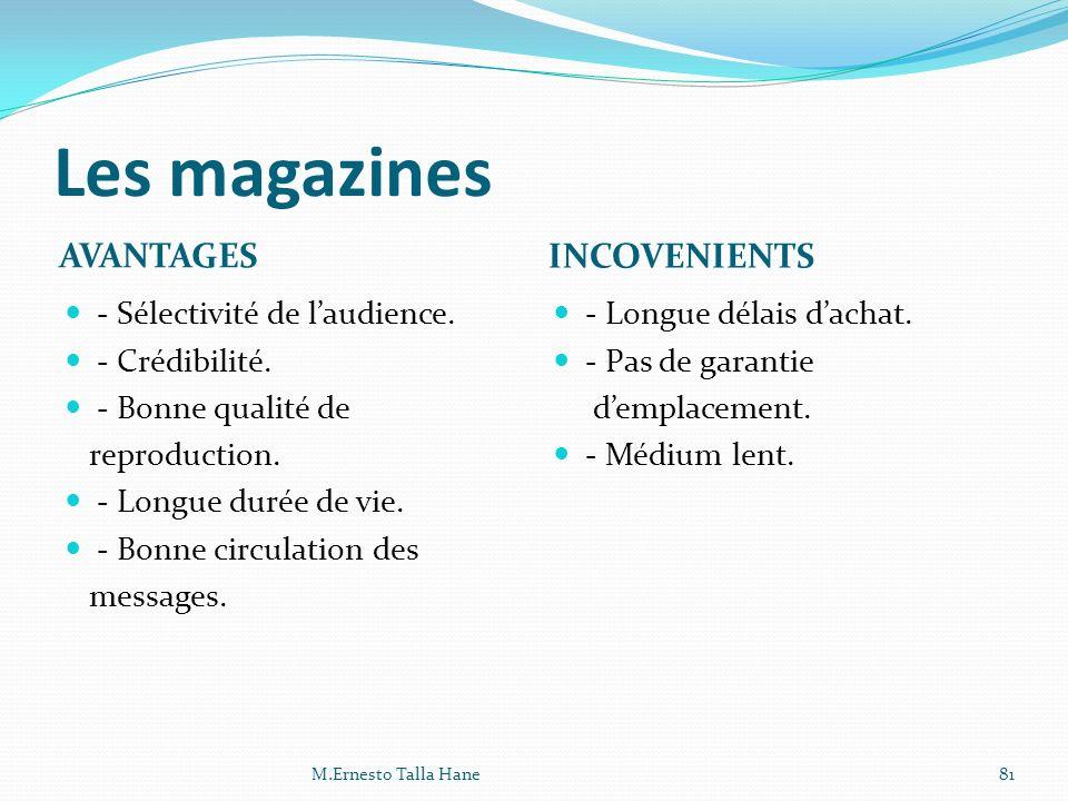 Les magazines AVANTAGES INCOVENIENTS - Sélectivité de laudience. - Crédibilité. - Bonne qualité de reproduction. - Longue durée de vie. - Bonne circul