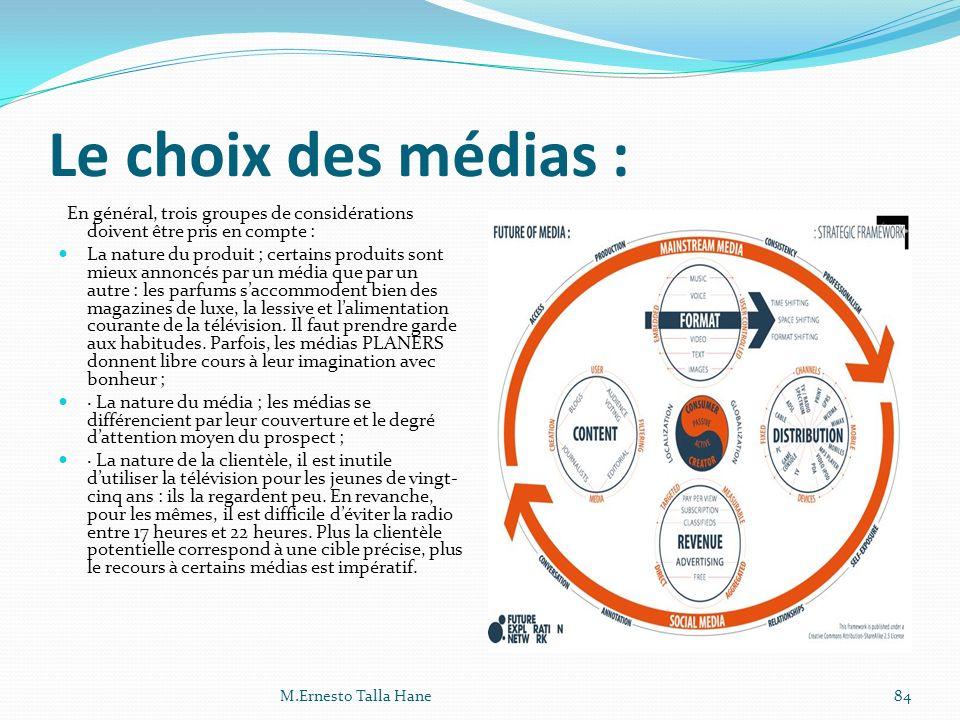Le choix des médias : En général, trois groupes de considérations doivent être pris en compte : La nature du produit ; certains produits sont mieux an