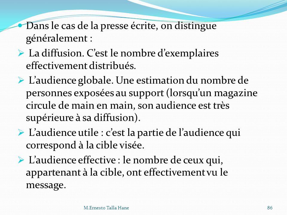 Dans le cas de la presse écrite, on distingue généralement : La diffusion. Cest le nombre dexemplaires effectivement distribués. Laudience globale. Un