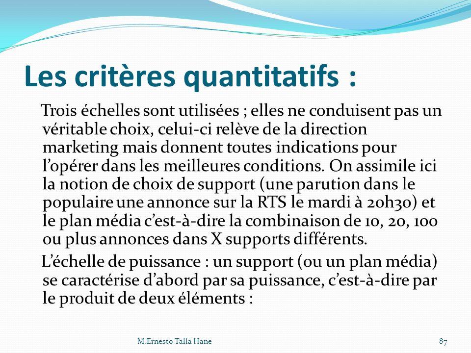 Les critères quantitatifs : Trois échelles sont utilisées ; elles ne conduisent pas un véritable choix, celui-ci relève de la direction marketing mais