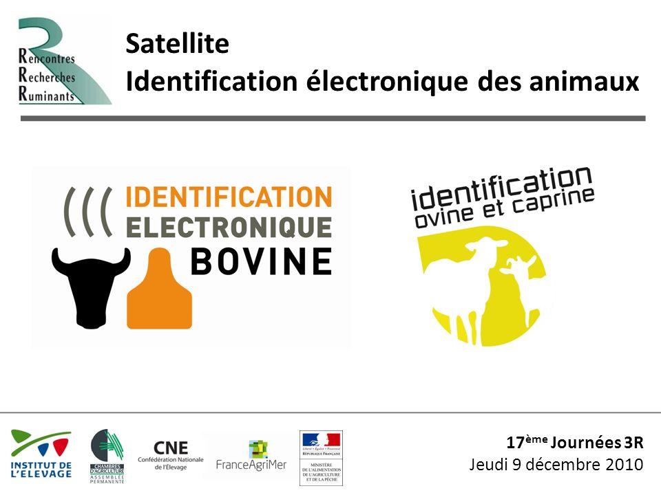 Satellite Identification électronique des animaux 17 ème Journées 3R Jeudi 9 décembre 2010 Une technique au service des éleveurs et de la filière