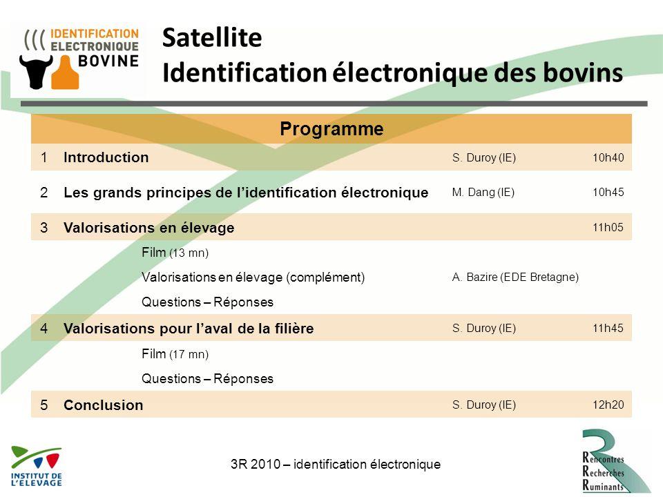 3R 2010 – identification électronique3 Satellite Identification électronique des bovins Programme 1Introduction S. Duroy (IE)10h40 2Les grands princip