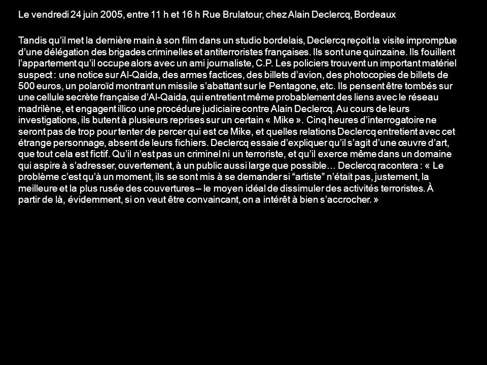 Le vendredi 24 juin 2005, entre 11 h et 16 h Rue Brulatour, chez Alain Declercq, Bordeaux Tandis quil met la dernière main à son film dans un studio b