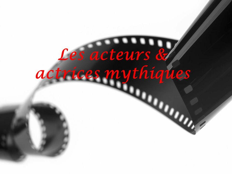 Les acteurs & actrices mythiques