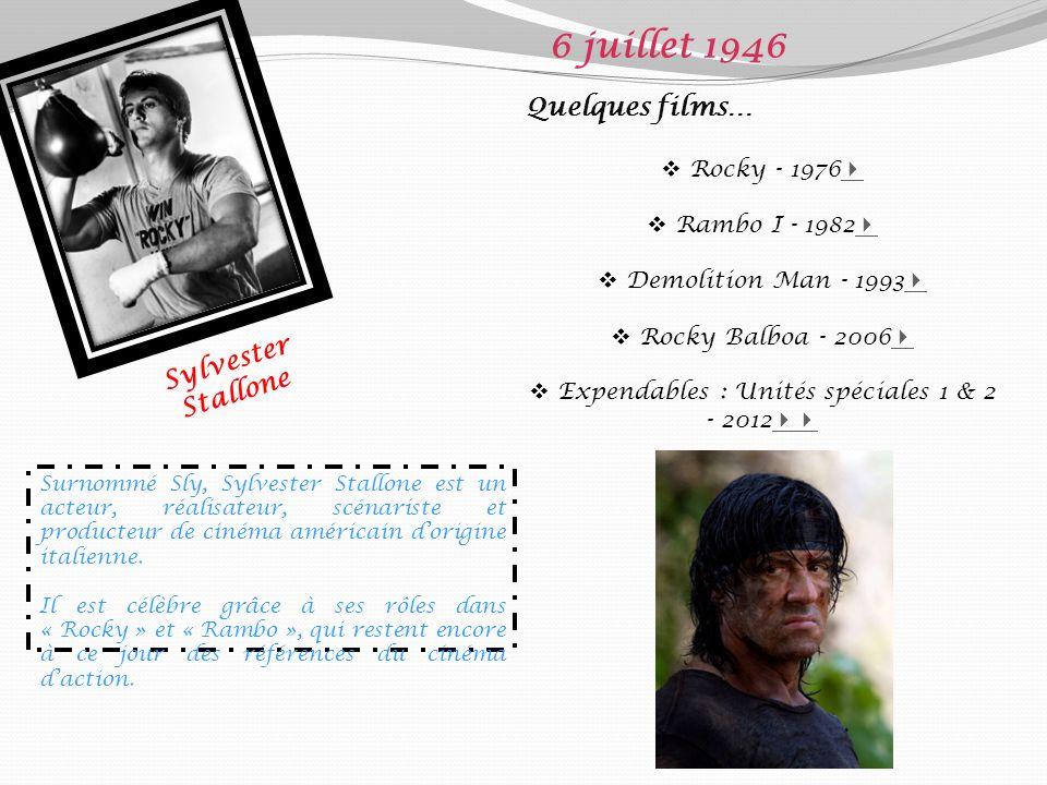 Sylvester Stallone 6 juillet 1946 Quelques films… Rocky - 1976 Rambo I - 1982 Demolition Man - 1993 Rocky Balboa - 2006 Expendables : Unités spéciales 1 & 2 - 2012 Surnommé Sly, Sylvester Stallone est un acteur, réalisateur, scénariste et producteur de cinéma américain dorigine italienne.