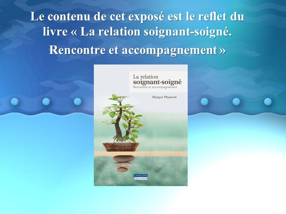 Le contenu de cet exposé est le reflet du livre « La relation soignant-soigné.