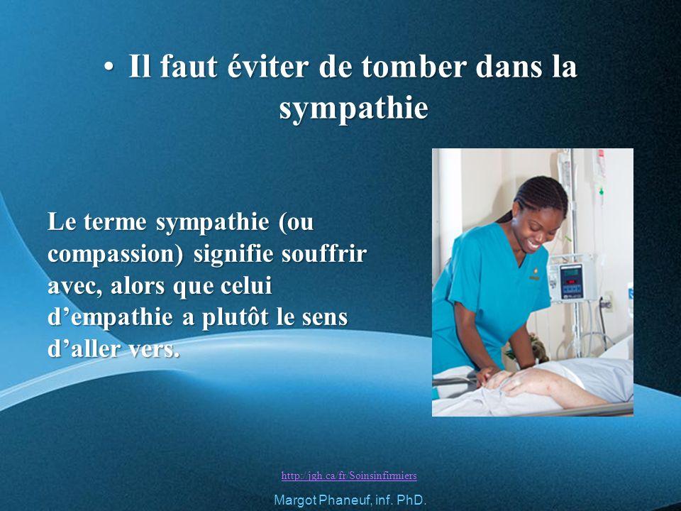 Il faut éviter de tomber dans la sympathieIl faut éviter de tomber dans la sympathie http://jgh.ca/fr/Soinsinfirmiers Margot Phaneuf, inf.