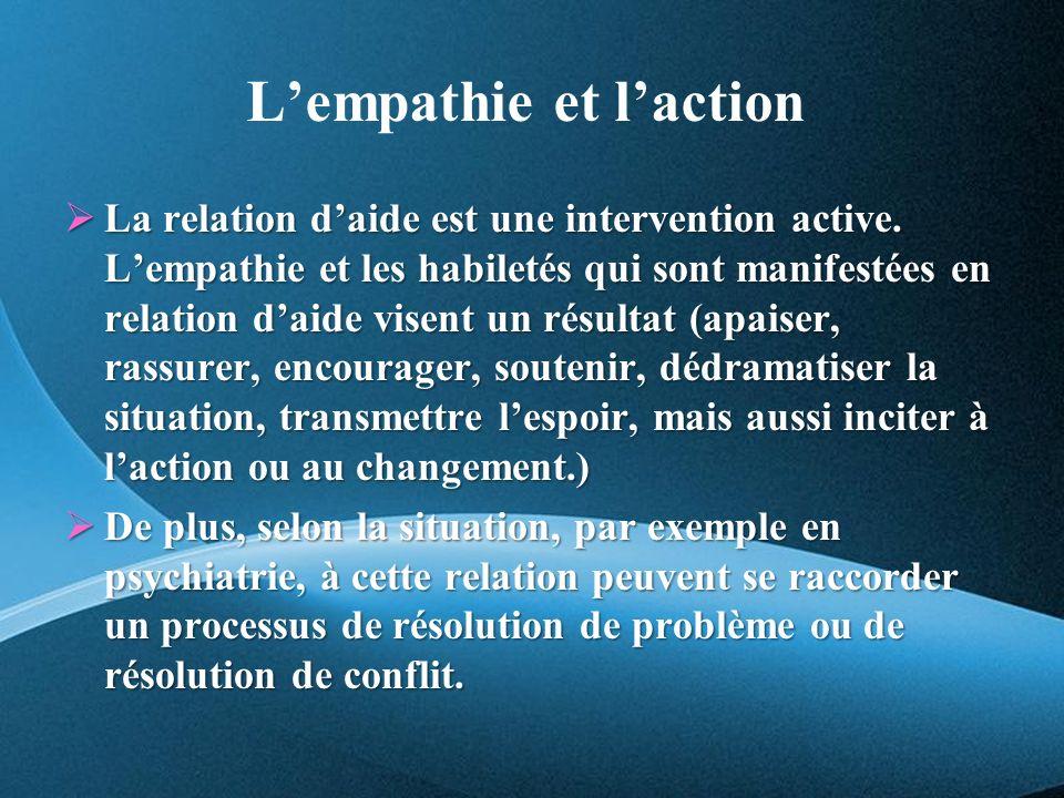 Lempathie et laction La relation daide est une intervention active.