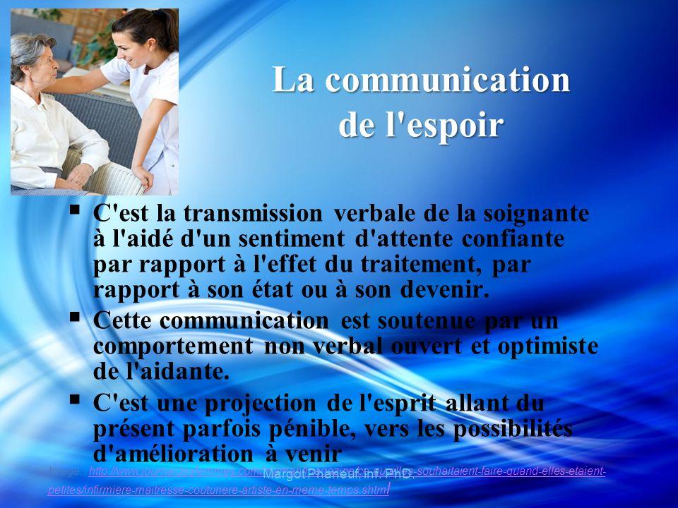 La communication de l espoir C est la transmission verbale de la soignante à l aidé d un sentiment d attente confiante par rapport à l effet du traitement, par rapport à son état ou à son devenir.