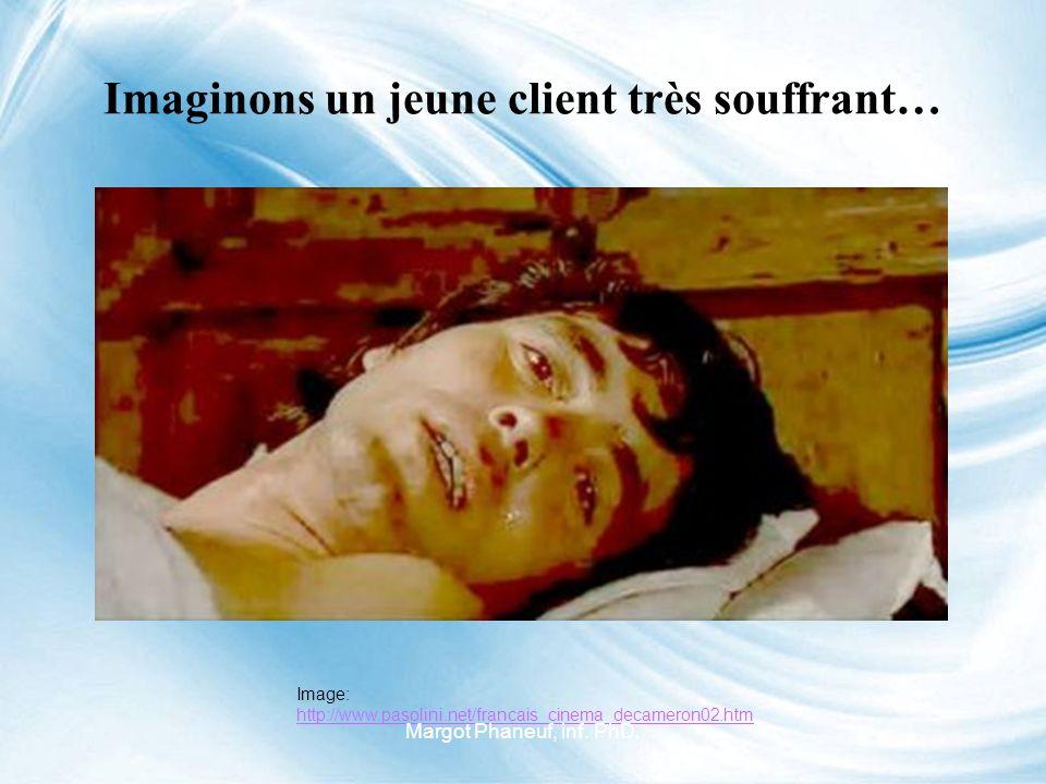 Imaginons un jeune client très souffrant… Image: http://www.pasolini.net/francais_cinema_decameron02.htm http://www.pasolini.net/francais_cinema_decameron02.htm Margot Phaneuf, inf.