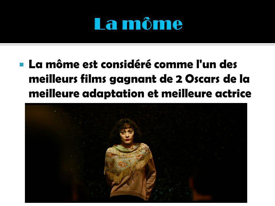 La môme est considéré comme l'un des meilleurs films gagnant de 2 Oscars de la meilleure adaptation et meilleure actrice