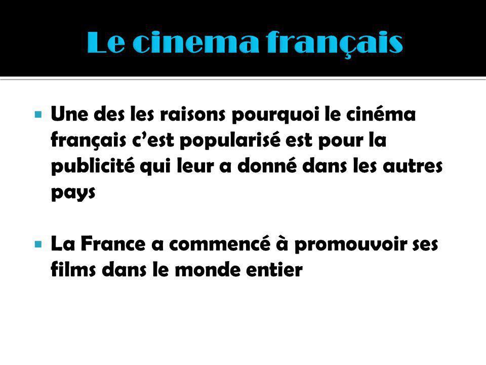 Une des les raisons pourquoi le cinéma français cest popularisé est pour la publicité qui leur a donné dans les autres pays La France a commencé à pro