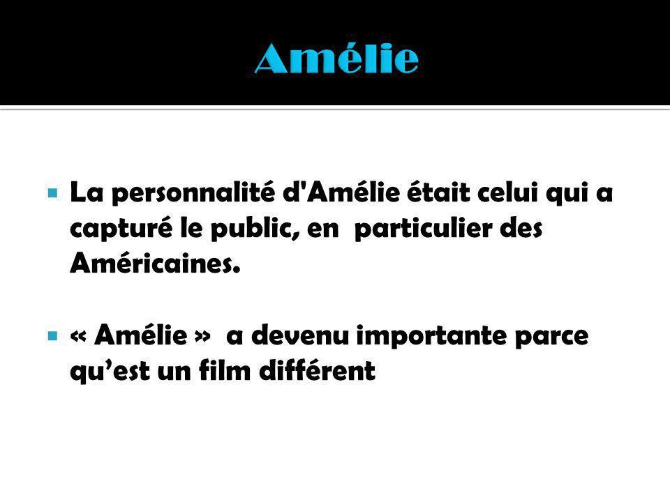 La personnalité d'Amélie était celui qui a capturé le public, en particulier des Américaines. « Amélie » a devenu importante parce quest un film diffé