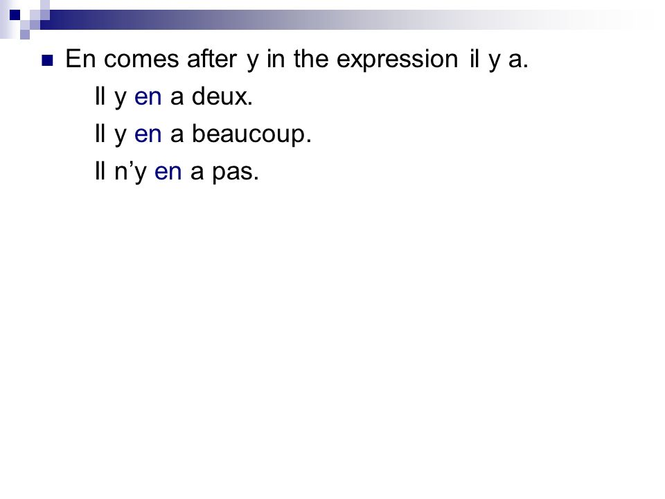 En comes after y in the expression il y a. Il y en a deux. Il y en a beaucoup. Il ny en a pas.