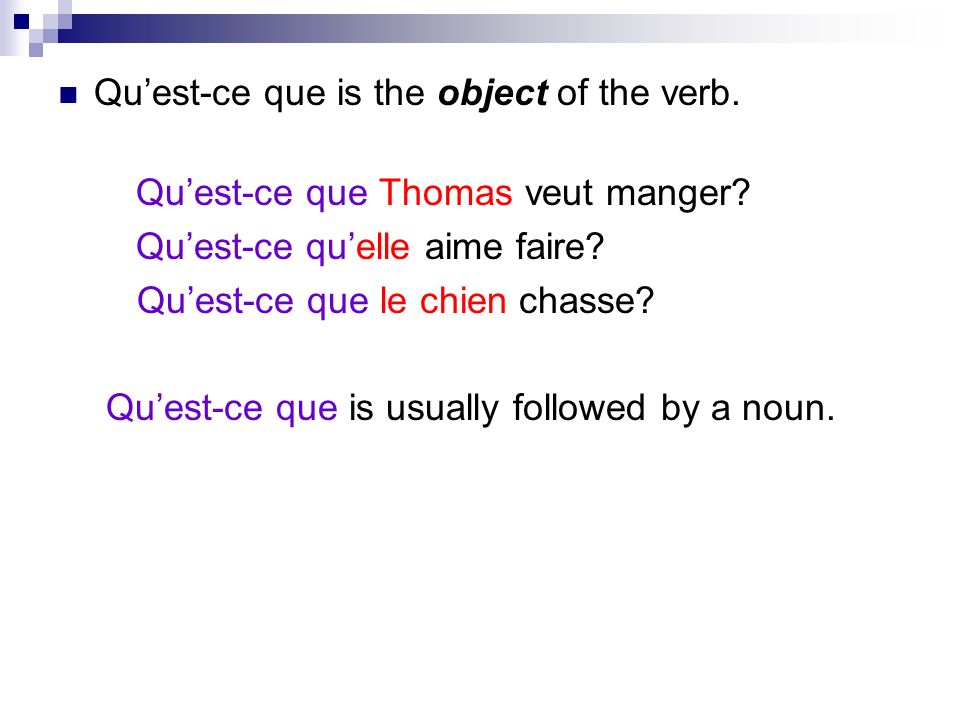 Quest-ce que is the object of the verb. Quest-ce que Thomas veut manger.