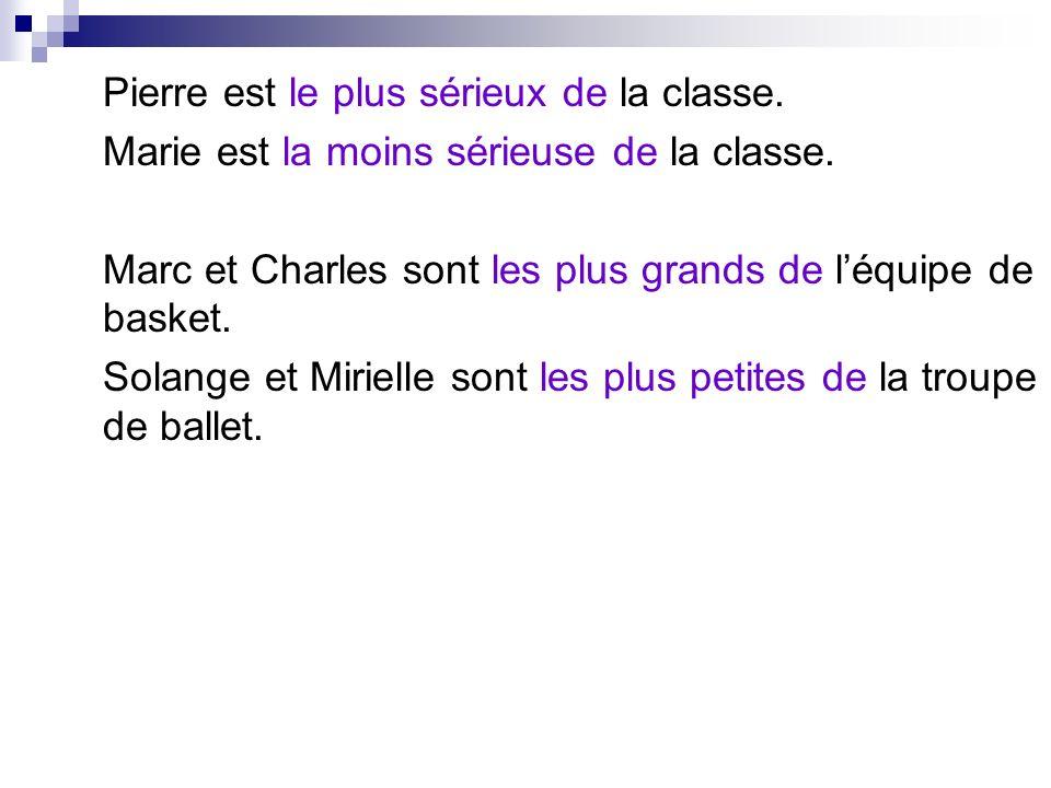 Pierre est le plus sérieux de la classe.Marie est la moins sérieuse de la classe.