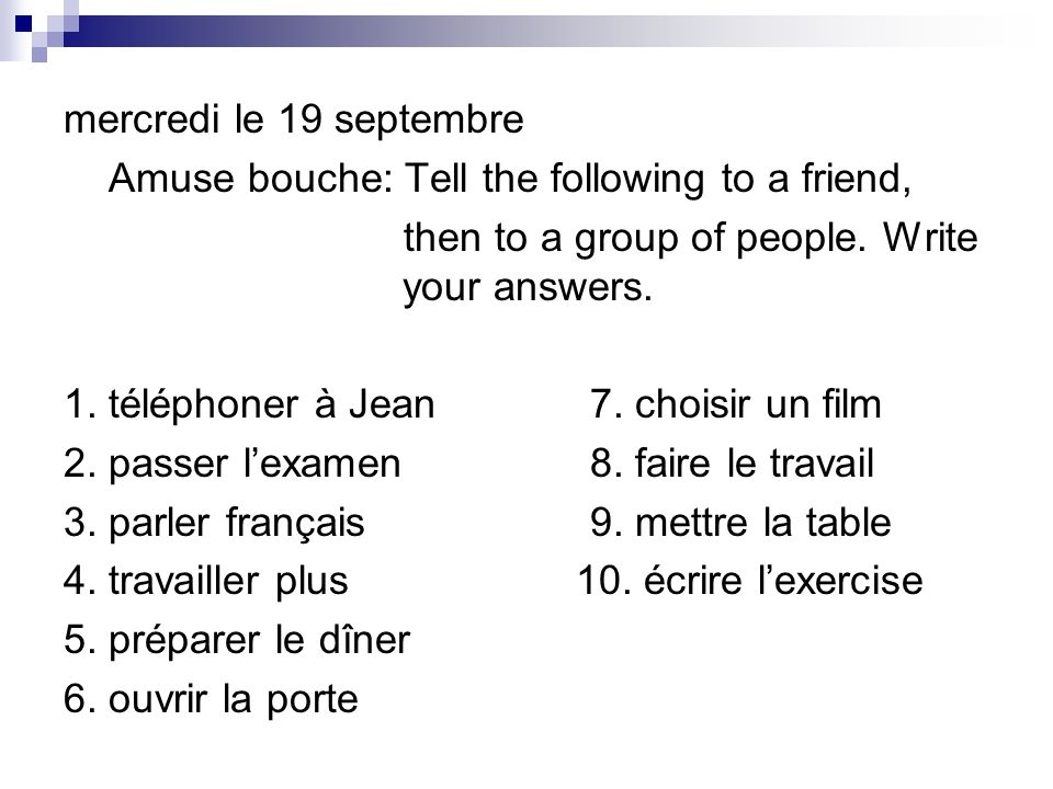 mercredi le 19 septembre Amuse bouche: Tell the following to a friend, then to a group of people.