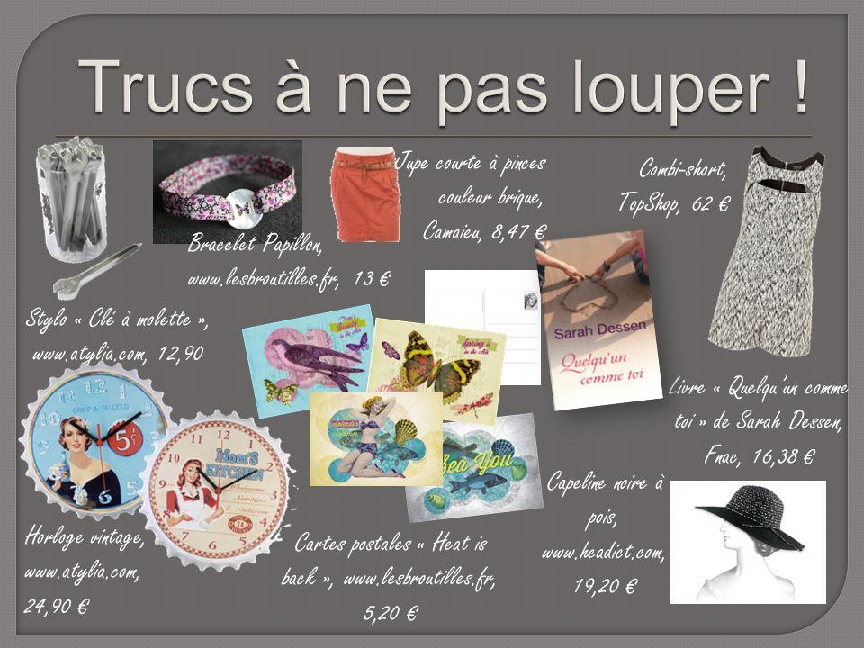 Stylo « Clé à molette », www.atylia.com, 12,90 Livre « Quelquun comme toi » de Sarah Dessen, Fnac, 16,38 Bracelet Papillon, www.lesbroutilles.fr, 13 Horloge vintage, www.atylia.com, 24,90 Jupe courte à pinces couleur brique, Camaieu, 8,47 Combi-short, TopShop, 62 Cartes postales « Heat is back », www.lesbroutilles.fr, 5,20 Capeline noire à pois, www.headict.com, 19,20