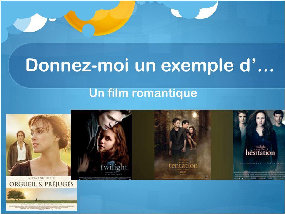 Un film romantique Donnez-moi un exemple d…