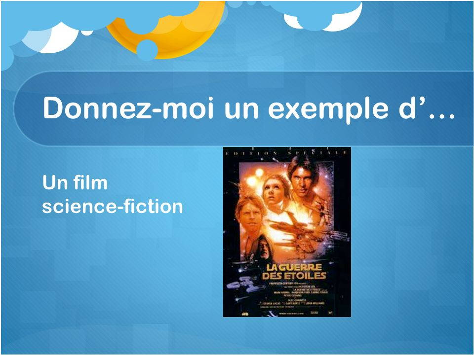 Un film science-fiction Donnez-moi un exemple d…