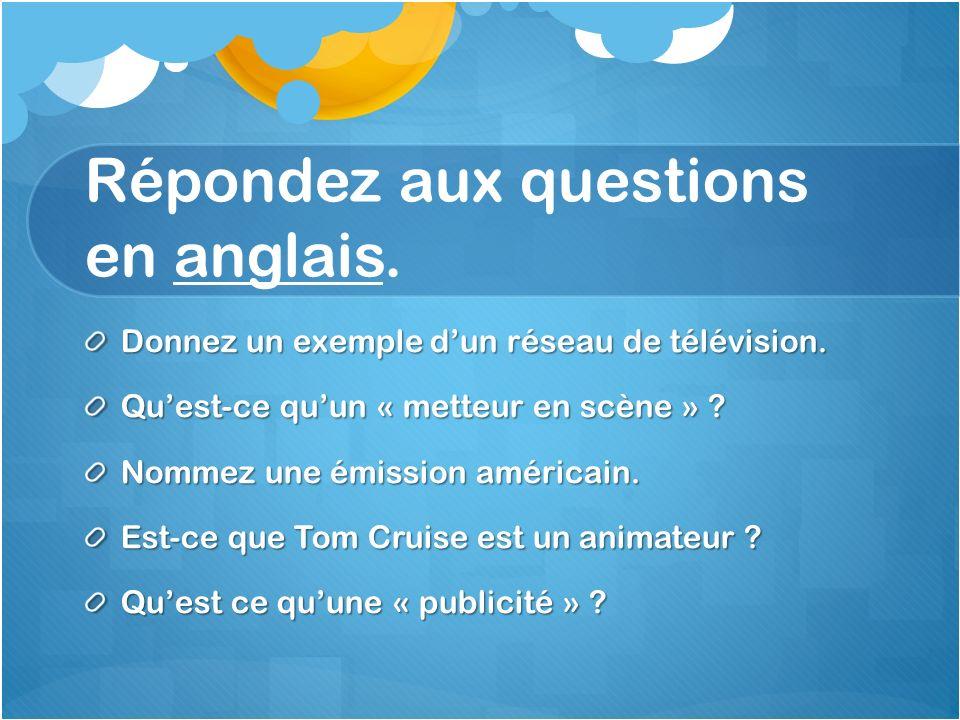 Répondez aux questions en anglais. Donnez un exemple dun réseau de télévision.