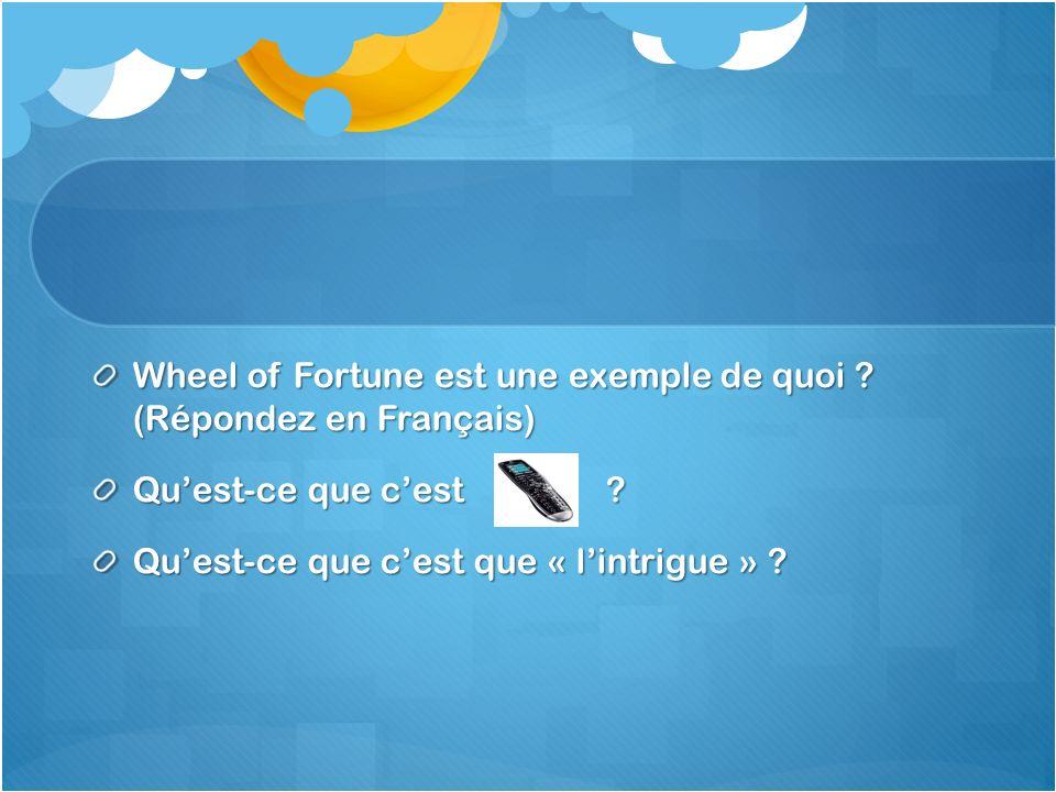 Wheel of Fortune est une exemple de quoi . (Répondez en Français) Quest-ce que cest .