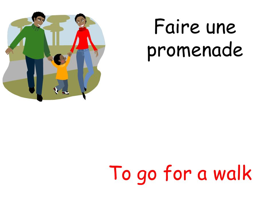 Faire une promenade To go for a walk