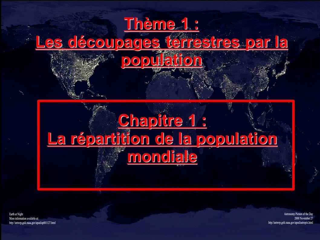 Thème 1 : Les découpages terrestres par la population Chapitre 1 : La répartition de la population mondiale