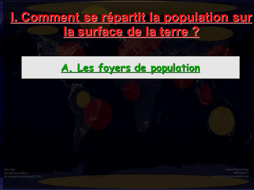 I. Comment se répartit la population sur la surface de la terre ? A. Les foyers de population